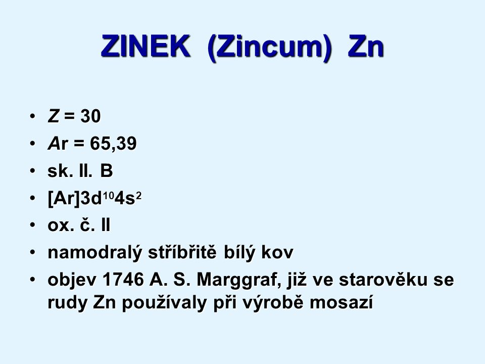 ZINEK (Zincum) Zn Z = 30 Ar = 65,39 sk. II. B [Ar]3d104s2 ox. č. II